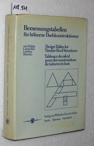 Bemessungstabellen für hölzerne Dachkonstruktionen = Design tables: Robert von Halasz