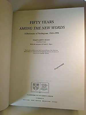 Fifty Years Among The New Words - A Dictionary of Neologismus, 1941-1991.