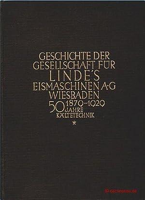 50 Jahre Kältetechnik 1879-1929. Geschichte der Gesellschaft für Linde's ...