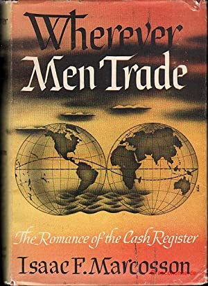 Wherever Men trade. The Romance of the: Marcosson, Isaac F.