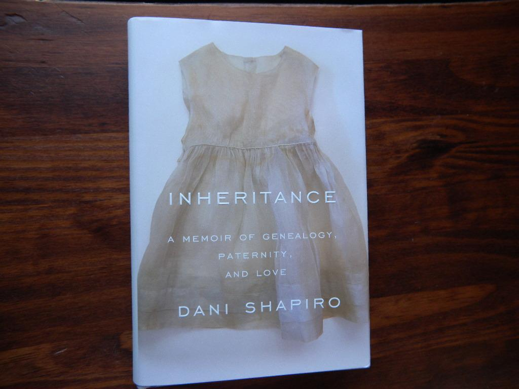 Inheritance A Memoir Of Genealogy Paternity And Love By Dani Shapiro