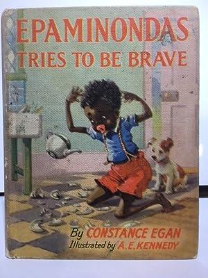 Epaminondas Tries to be Brave: Egan, Constance ;