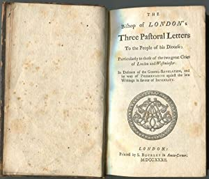 The Bishop of London's Three Pastoral Letters to the People of His Diocese; Particularly to ...