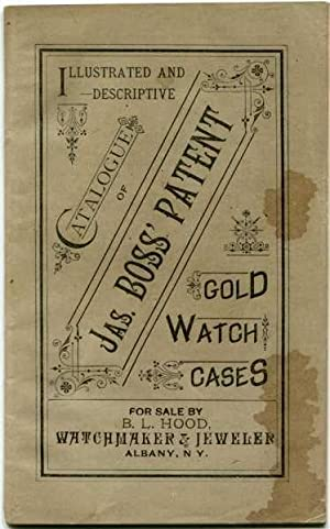 Illustrated and Descriptive Catalogue of Jas. Boss' Patent Gold Watch Cases