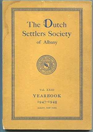 The Dutch Settlers Society of Albany Yearbook Vol. XXIII 1947-1948: Various