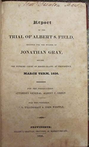Report of the Trial of Albert S. Field, Indicted for the Murder of Jonathan Gray, Before The ...