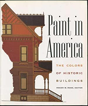 Painted America: The Colors of Historic Buildings: Moss, Roger W.