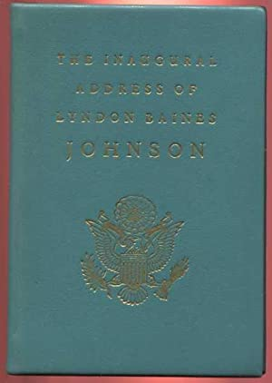 The Inaugural Address of Lyndon Baines Johnson, President of the United States. Delivered at The ...
