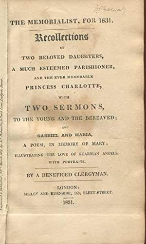 The Memorialist, for 1831: Recollections of Two Beloved Daughters, A Much Esteemed Parishoner, and ...