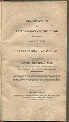 A Dissertation on the Retroversion of the Womb, Including Some Observations on Extra-Uterine ...