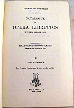 Catalogue of Opera Librettos Printed Before 1800: Sonneck, Oscar George Theodore
