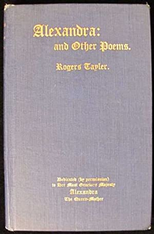 Alexandra: and Other Poems: Tayler, B. W. Rogers