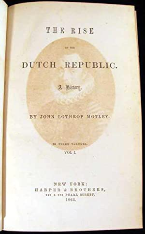 The Rise of the Dutch Republic: A History: Motley, John Lothrop