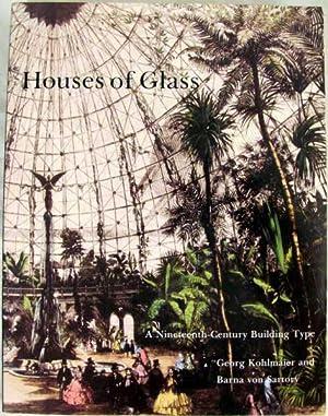 Houses of Glass: A Nineteenth-Century Building Type: Kohlmaier, Georg; Sartory,