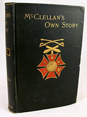 McClellan's Own Story, The War for the: McClellan, George B.