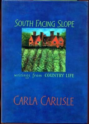 South Facing Slope: Writings from Country Life: Carlisle, Carla