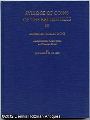 Sylloge of Coins of the British Isles: 30 Ancient British, Anglo-Saxon, and Norman Coins in Ameri...
