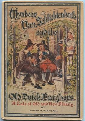 Mynheer Van Schlichtenhorth and the Old Dutch Burghers: A Tale of Old and New Albany: Kinnear, ...