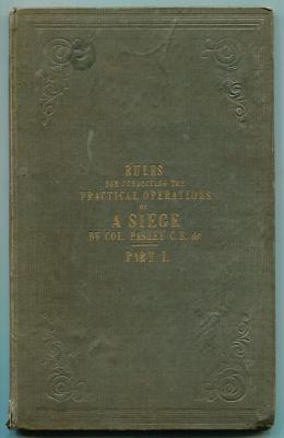 Rules, Chiefly Deduced from Experiment, for Conducting the Practical Operations of a Siege, ...