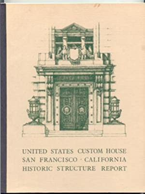 Historic Structure Report: United States Custom House 555 Battery Street, San Francisco, California...