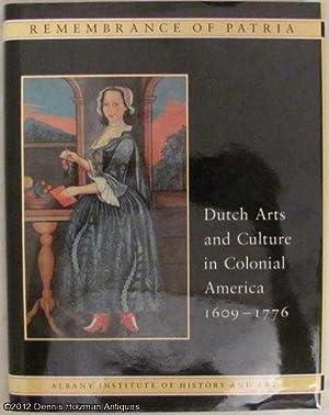 Remembrance of Patria: Dutch Arts and Culture in Colonial America 1609-1776: Blackburn, Roderic H. ...