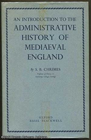 An Introduction to the Administrative History of Mediaeval England [Vol. VII of the Studies in ...