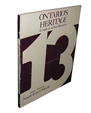 Ontario's Heritage; A Guide to Archival Resources; Vol. 13: Northeast Ontario