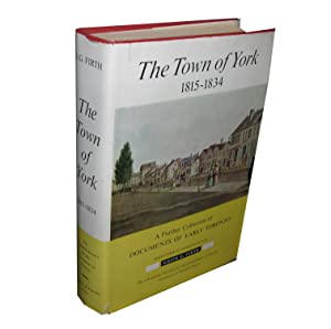 The Town of York 1815-1834; A Further Collection of Documents of Early Toronto