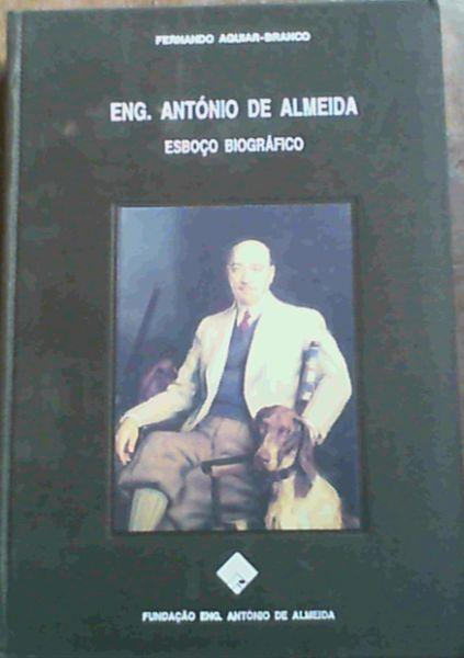 Eng Antonio De Almeida Esboco Biografico - Agular-Branco, Fernando