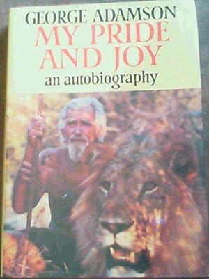 My Pride & Joy; An Autobiography: Adamson, George