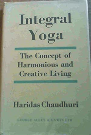 Integral Yoga : the Concept of Harmonious and Creative Living