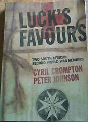 Luck's Favours : Two South African Second World War Memoirs: Crompton, Cyril ; Johnson, Peter