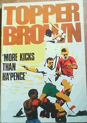More Kicks Than Ha'Pence: Brown, Topper