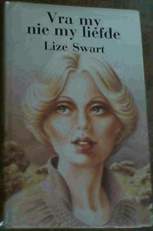 Vra my nie my liefde: Swart,Lize