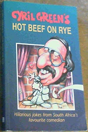 Cyril Green's Hot Beef on Rye : Hilarious Jokes from South Africa's Favourite Comedian: ...