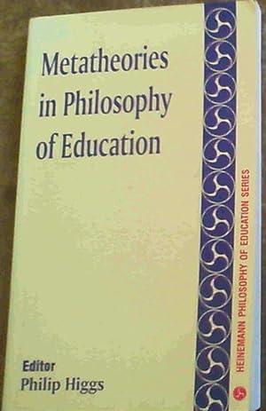 Metatheories in Philosophy of Education: Higgs, Philip (ed)