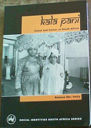 Kala Pani : Caste and Colour in South Africa (Social identities South Africa Series): Ebr.-Vally, ...