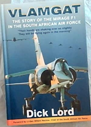 Vlamgat : The Story of the Mirage F1 in the South African Air Force: Lord, Dick