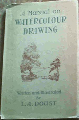 A Manual on Watercolour Drawing: Doust, L.A.