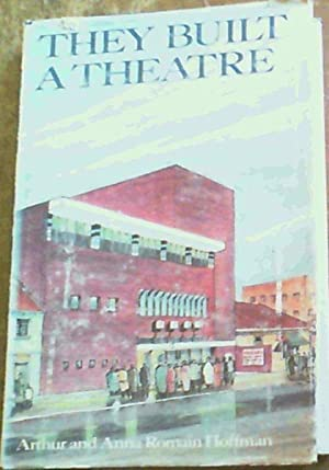 They Built a Theatre: The history of: Hoffman, Arthur and
