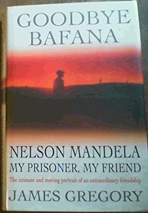 Goodbye Bafana : Nelson Mandela My Prisoner,: Gregory, James