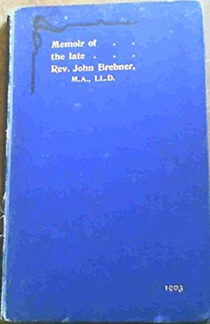 Memoir of the Life and Work of: Brebner, Rev.John