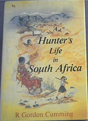 A Hunter's Life in South Africa: Cumming, R. Gordon
