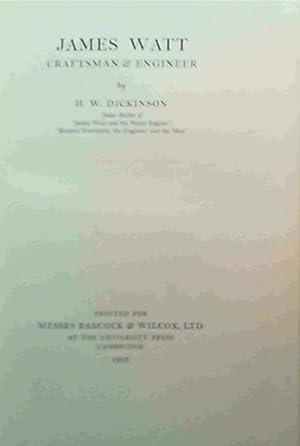 James Watt : Craftsman & Engineer: Dickinson, H.W.