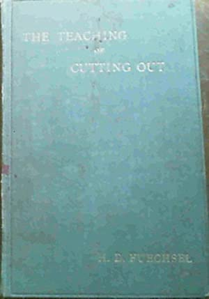 The Teaching of Cutting Out - a course of Instruction for Pupil and Student Teachers