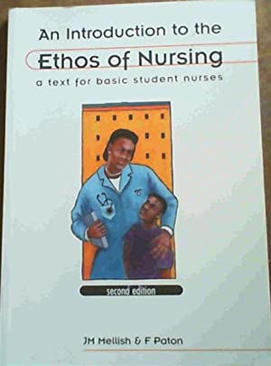 An Introduction to the Ethos of Nursing: Mellish, J.M. : Paton, F.