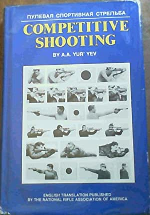 Competitive Shooting: Techniques and Training for Rifle,: Yev, A.A. Yur'