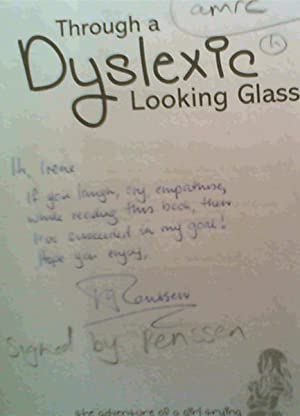 Through a Dyslexic Looking Glass: the inspirational story of a teenager's battle with dylexia ...