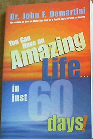 You Can Have An Amazing Life.In Just 60 Days!