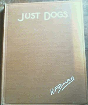 Just Dogs : Sketches in Pen &: Barker, K. F.